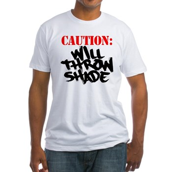 Caution: Will Throw Shade!