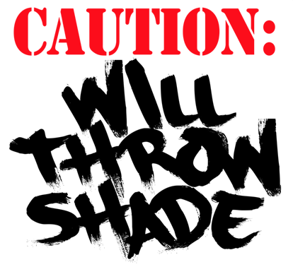 caution: will throw shade shirt