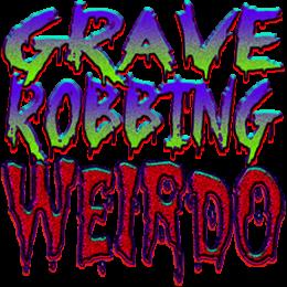 Grave Robbing Weirdo