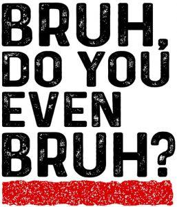 Burh, Do You Even Bruh shirt