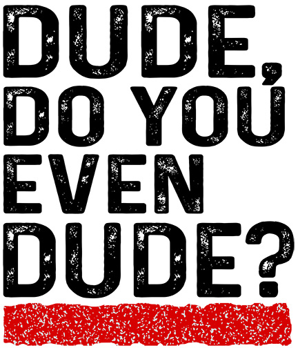 Dude, Do you even Dude? shirt